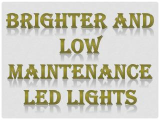 Brighter and Low Maintenance LED Lights