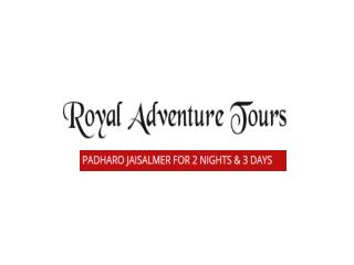 Royal Adventur ToursPadharo Jaisalmer for  2 Nights & 3 Days