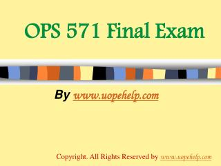 OPS 571 Final Exam Latest University of Phoenix Tutoring
