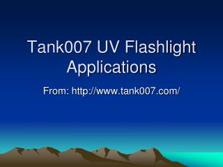 Tank007 UV Flashlight Applications