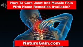 How To Cure Joint And Muscle Pain With Home Remedies Availab