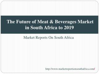 The Future of Meat & Beverages Market in South Africa to 201