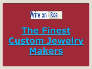 The Finest Custom Jewelry Makers