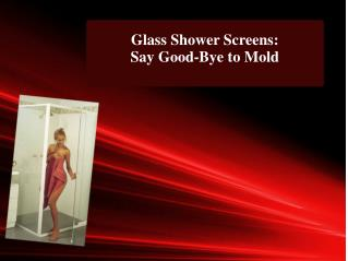 Glass Shower Screens: Say Good-Bye to Mold
