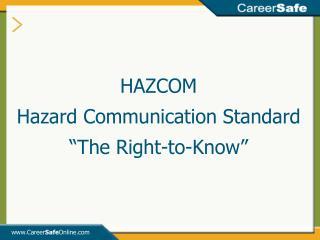 HAZCOM Hazard Communication Standard  The Right-to-Know