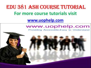 EDU 381 UOP Courses/Uophelp