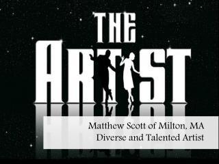 Matthew Scott of Milton, MA_Diverse and Talented Artist