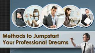 Methods to Jump Start Your Professional Dreams