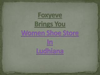 Women footwear store in Ludhiana - Foxyeve