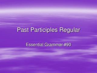 Past Participles Regular