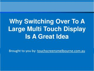 Why Switching Over To A Large Multi Touch Display Is A Great