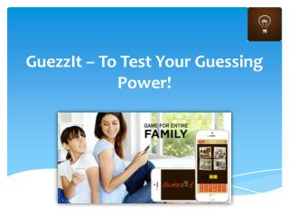 GuezzIt – To Test Your Guessing Power!