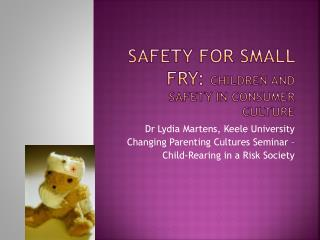 Safety for Small Fry: children and safety in Consumer Culture