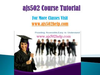 AJS 502 COURSES/ ajs502helpdotcom