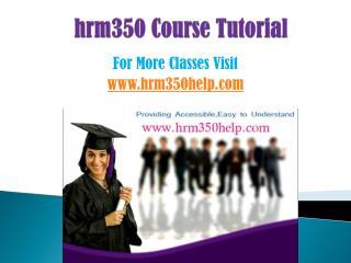 HRM 350 COURSES/ hrm350helpdotcom