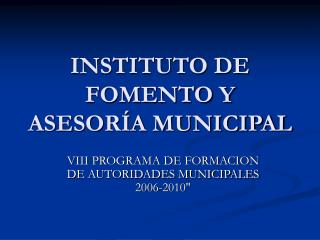 INSTITUTO DE FOMENTO Y ASESOR A MUNICIPAL
