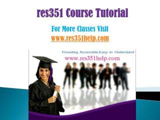 RES 351 COURSES/ res351helpdotcom