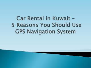 Kuwait Car Rentals - 5 Reasons You Should Use GPS Navigation