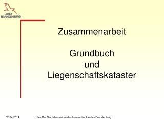 Zusammenarbeit  Grundbuch  und   Liegenschaftskataster