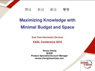 Maximizing Knowledge with Minimal Budget and Space   East View Information Services EASL Conference 2010