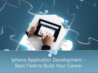 Iphone Application Development � Best Field to Build Your Ca