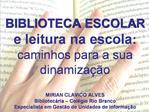 BIBLIOTECA ESCOLAR  e leitura na escola: caminhos para a sua dinamiza  o  MIRIAN CLAVICO ALVES Bibliotec ria   Col gio R