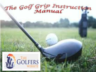The Golf Grip Instruction Manual