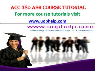 ACC 380 ASH COURSE TUTORIAL/ UOPHELP