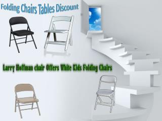 Larry Hoffman chair Offers White Kids Folding Chairs