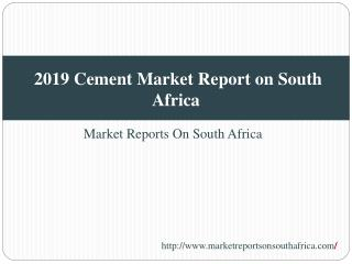 2019 Cement Market Report on South Africa