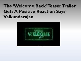 The 'Welcome Back' Teaser Trailer Gets A Positive Reaction S