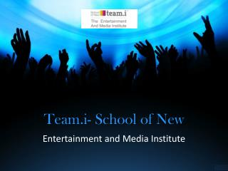 Team.i- Entertainment and media institute