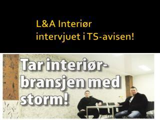L&A Interiør intervjuet i TS-avisen!