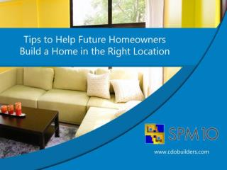 Tips to Help Future Homeowners Build a Home in the Right Loc