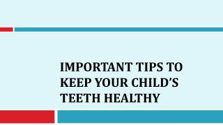 Important Tips to Keep Your Child�s Teeth Healthy