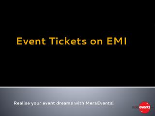 Event tickets on EMI | MeraEvents.com