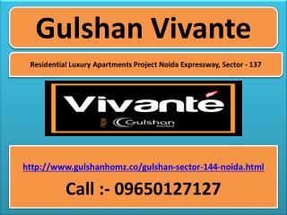 Gulshan Vivante Noida Expressway Sector-137@ 09650-127-127