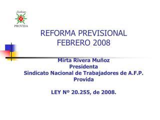 REFORMA PREVISIONAL  FEBRERO 2008  Mirta Rivera Mu oz Presidenta  Sindicato Nacional de Trabajadores de A.F.P. Provida