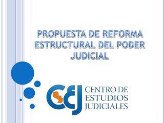 PROPUESTA DE REFORMA ESTRUCTURAL DEL PODER JUDICIAL