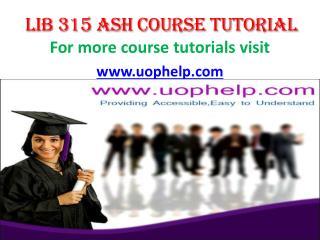 LIB 315[ASH] UOP COURSE TUTORIAL/UOP HELP