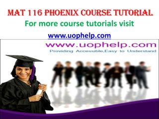 MAT 116 UOP COURSE TUTORIAL/UOP HELP