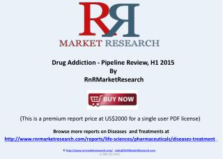 Drug Addiction Pipeline Review and Market Report, H1 2015