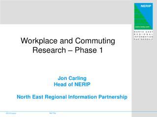 Jon Carling Head of NERIP  North East Regional Information Partnership