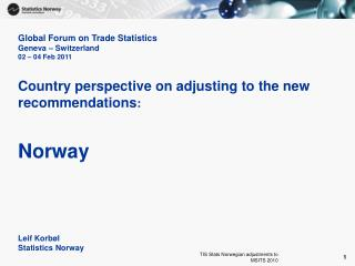 Global Forum on Trade Statistics Geneva   Switzerland  02   04 Feb 2011   Country perspective on adjusting to the new re