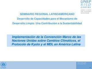 SEMINARIO REGIONAL LATINOAMERICANO Desarrollo de Capacidades para el Mecanismo de Desarrollo Limpio: Una Contribuci n a