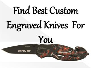 Find Best Custom Engraved Knives  For You