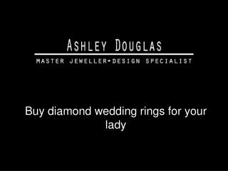 Buy diamond wedding rings for your lady