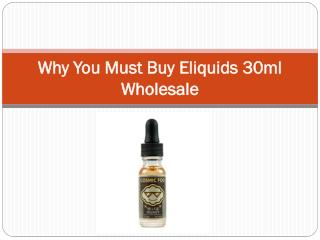 Why You Must Buy Eliquids 30ml Wholesale