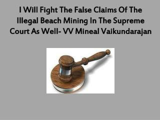I Will Fight The False Claims Of The Illegal Beach Mining In