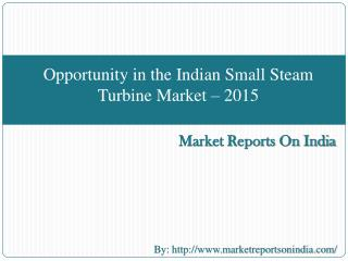 Opportunity in the Indian Small Steam Turbine Market � 2015
